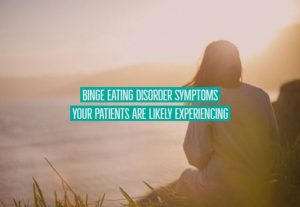 Binge-Eating-Disorder-Symptoms-Your-Patients-Are-Likely-Experiencing